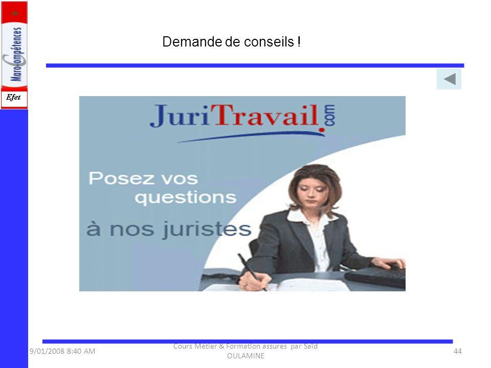 9/01/2008 8:40 AM Cours Métier & Formation assurés par Saïd OULAMINE 44 Demande de conseils !