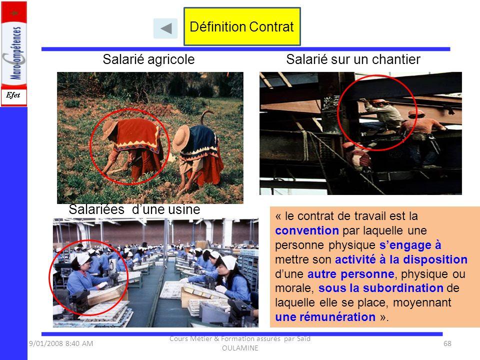 9/01/2008 8:40 AM Cours Métier & Formation assurés par Saïd OULAMINE 68 « le contrat de travail est la convention par laquelle une personne physique s