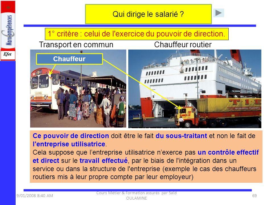 9/01/2008 8:40 AM Cours Métier & Formation assurés par Saïd OULAMINE 69 1° critère : celui de l'exercice du pouvoir de direction. Ce pouvoir de direct