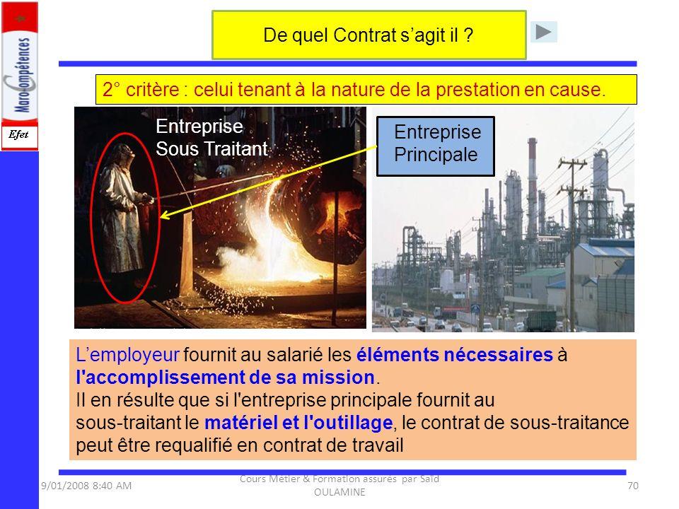 9/01/2008 8:40 AM Cours Métier & Formation assurés par Saïd OULAMINE 70 De quel Contrat sagit il ? 2° critère : celui tenant à la nature de la prestat