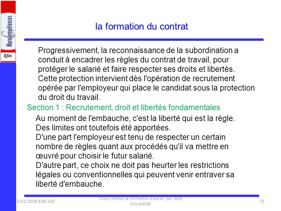 la formation du contrat Progressivement, la reconnaissance de la subordination a conduit à encadrer les règles du contrat de travail, pour protéger le