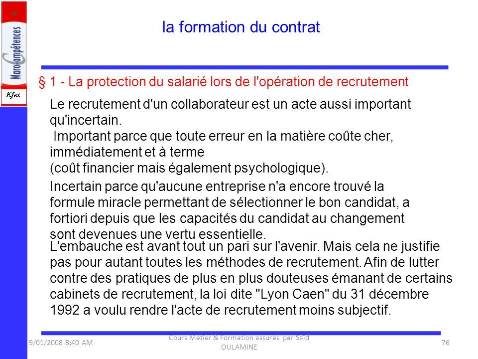 § 1 - La protection du salarié lors de l'opération de recrutement Le recrutement d'un collaborateur est un acte aussi important qu'incertain. Importan