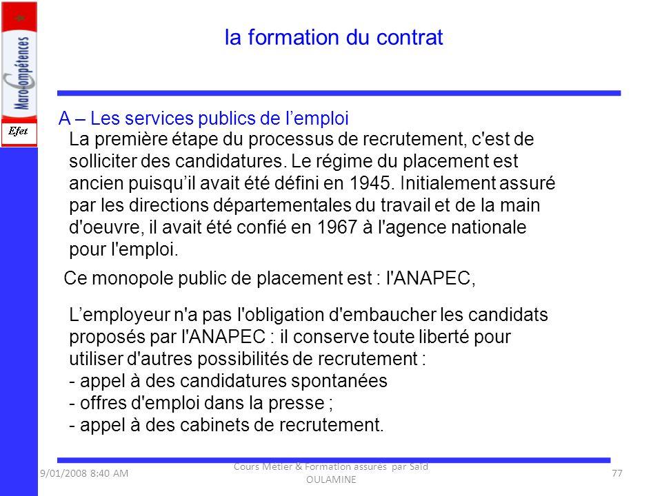 A – Les services publics de lemploi La première étape du processus de recrutement, c'est de solliciter des candidatures. Le régime du placement est an