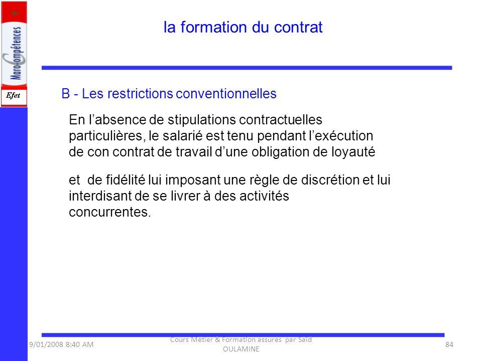 B - Les restrictions conventionnelles En labsence de stipulations contractuelles particulières, le salarié est tenu pendant lexécution de con contrat