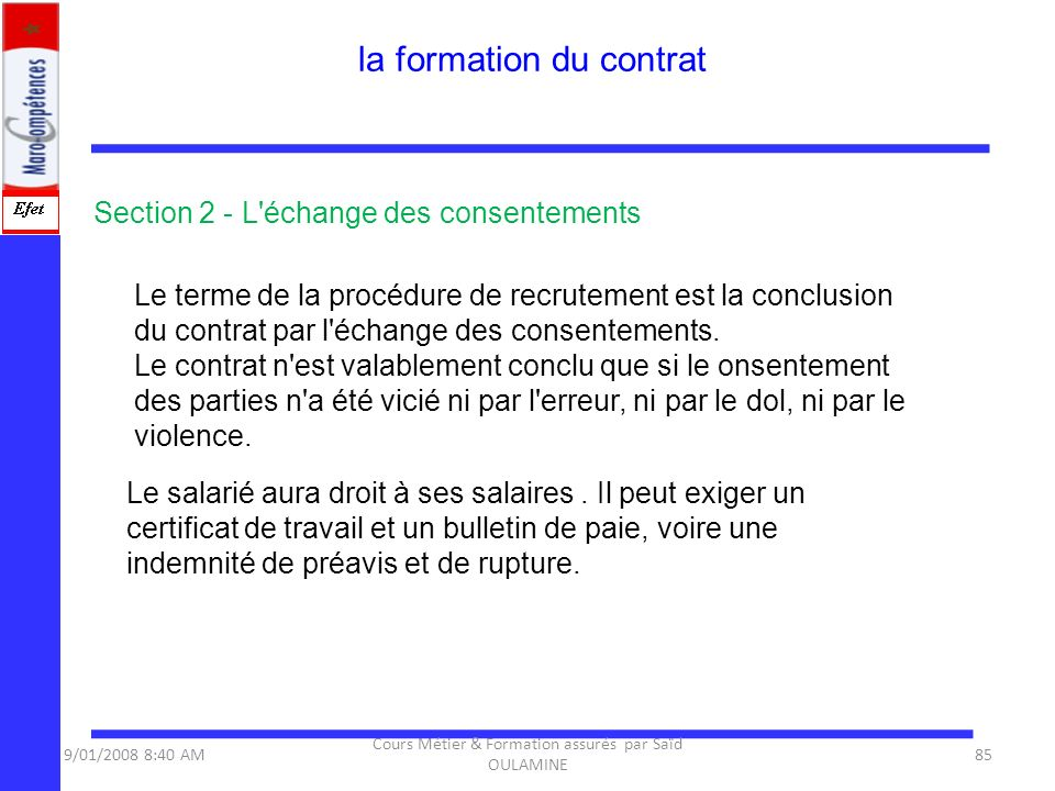 Section 2 - L'échange des consentements Le terme de la procédure de recrutement est la conclusion du contrat par l'échange des consentements. Le contr