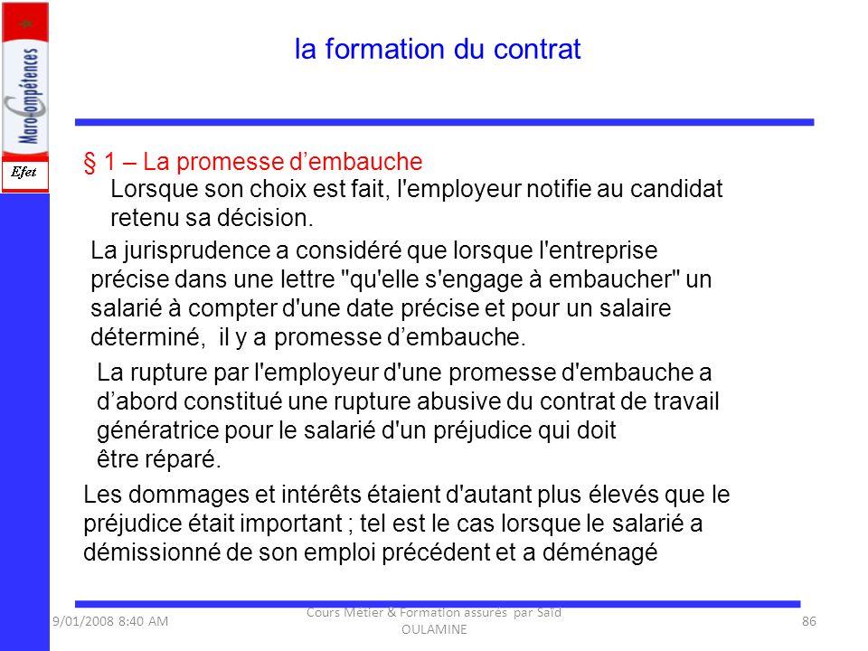 § 1 – La promesse dembauche Lorsque son choix est fait, l'employeur notifie au candidat retenu sa décision. La jurisprudence a considéré que lorsque l