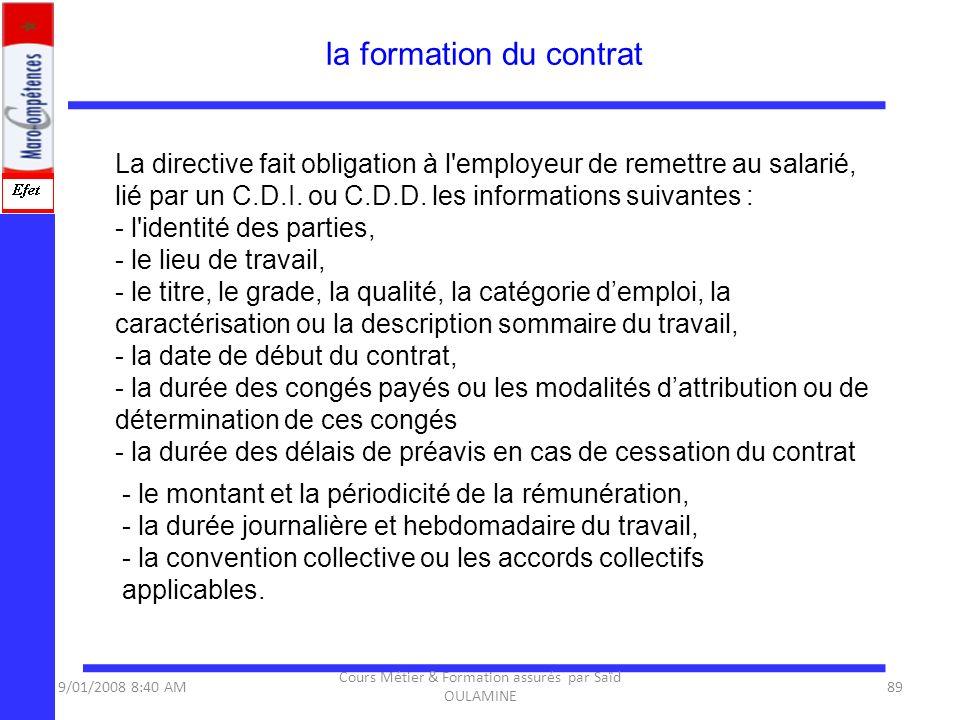 La directive fait obligation à l'employeur de remettre au salarié, lié par un C.D.I. ou C.D.D. les informations suivantes : - l'identité des parties,