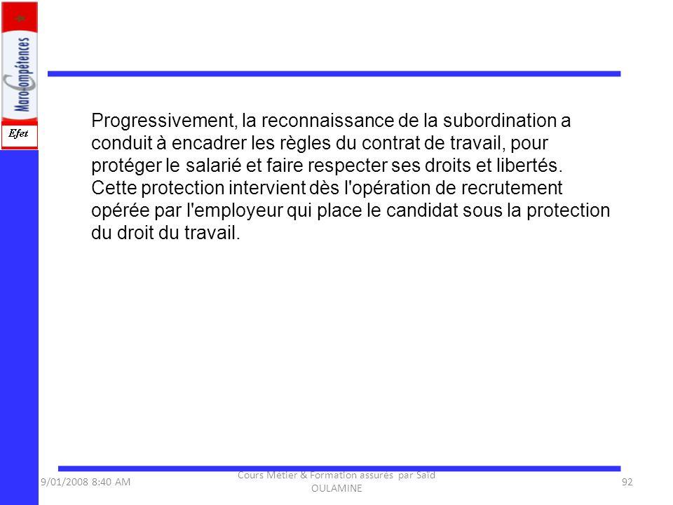 9/01/2008 8:40 AM Cours Métier & Formation assurés par Saïd OULAMINE 92 Progressivement, la reconnaissance de la subordination a conduit à encadrer le