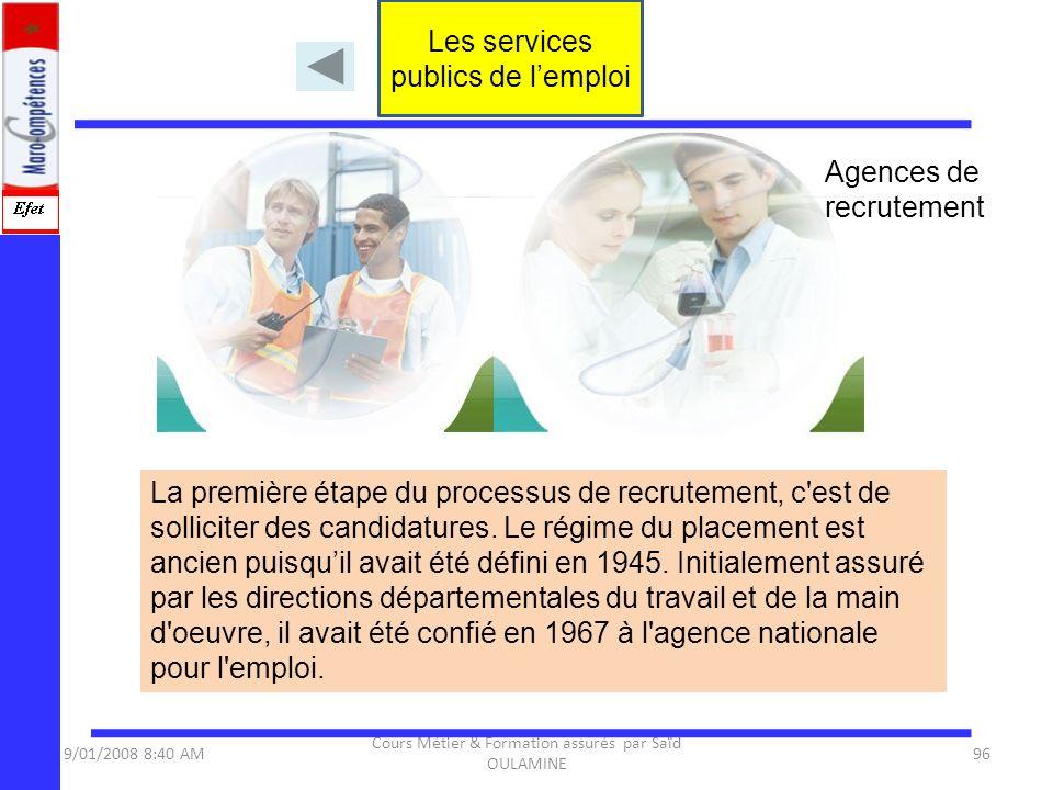 9/01/2008 8:40 AM Cours Métier & Formation assurés par Saïd OULAMINE 96 La première étape du processus de recrutement, c'est de solliciter des candida