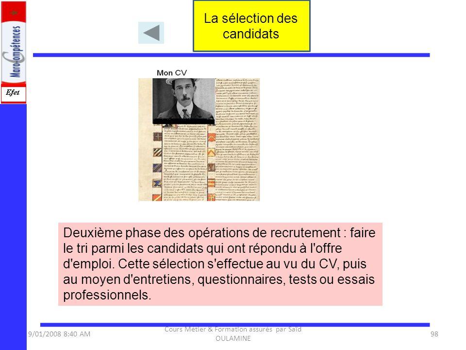 9/01/2008 8:40 AM Cours Métier & Formation assurés par Saïd OULAMINE 98 Deuxième phase des opérations de recrutement : faire le tri parmi les candidat