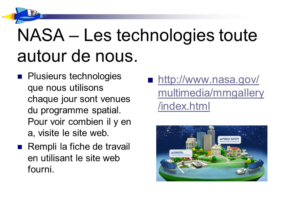 NASA – Les technologies toute autour de nous. http://www.nasa.gov/ multimedia/mmgallery /index.html http://www.nasa.gov/ multimedia/mmgallery /index.h