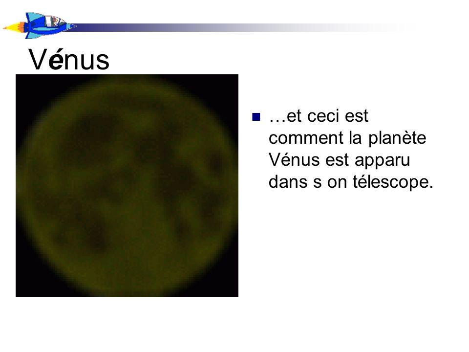 Vénus …et ceci est comment la planète Vénus est apparu dans s on télescope.