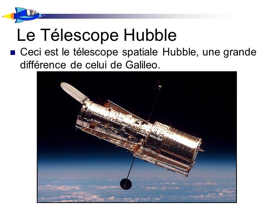 Le Télescope Hubble Ceci est le télescope spatiale Hubble, une grande différence de celui de Galileo.