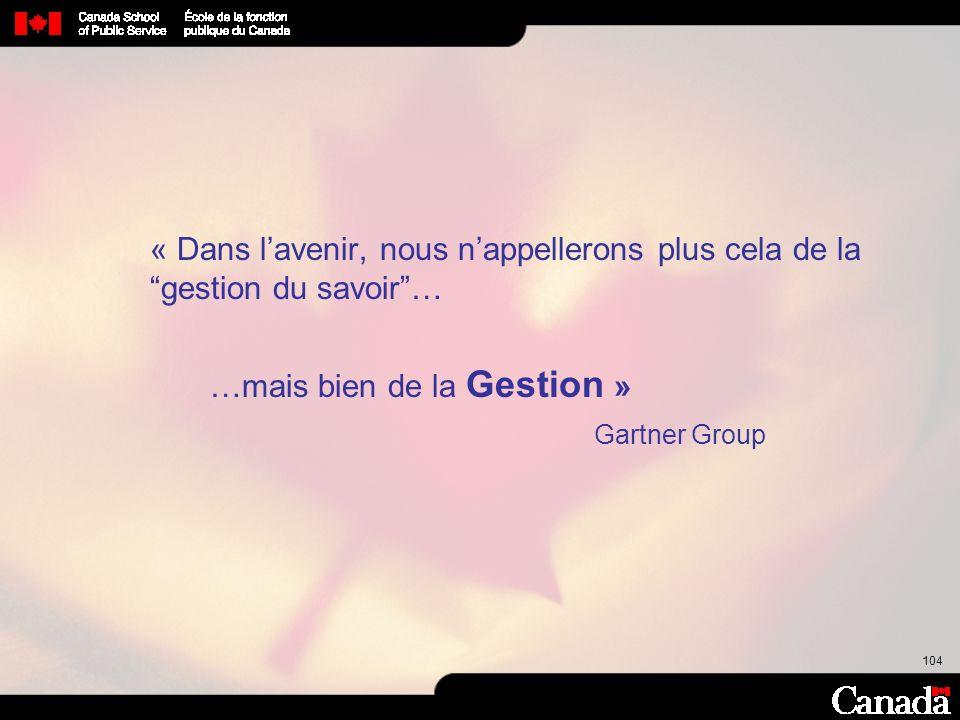 104 « Dans lavenir, nous nappellerons plus cela de la gestion du savoir… …mais bien de la Gestion » Gartner Group
