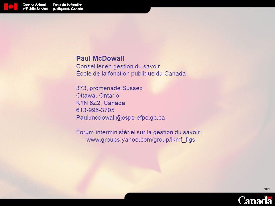 105 Paul McDowall Conseiller en gestion du savoir École de la fonction publique du Canada 373, promenade Sussex Ottawa, Ontario, K1N 6Z2, Canada 613-9