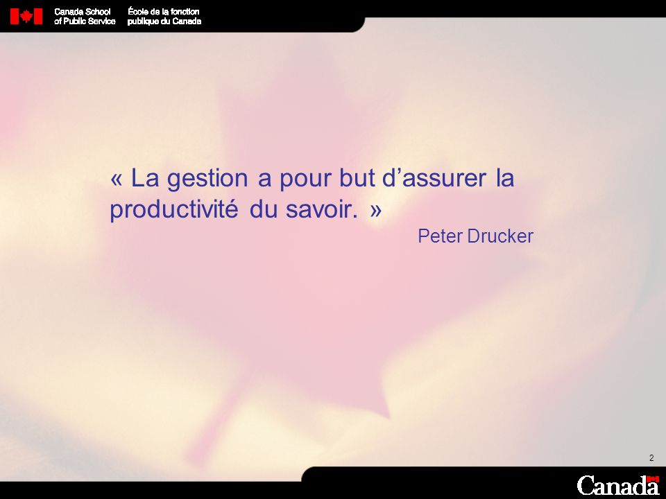 2 « La gestion a pour but dassurer la productivité du savoir. » Peter Drucker