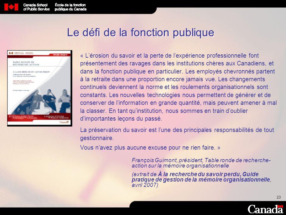23 « Lérosion du savoir et la perte de lexpérience professionnelle font présentement des ravages dans les institutions chères aux Canadiens, et dans l