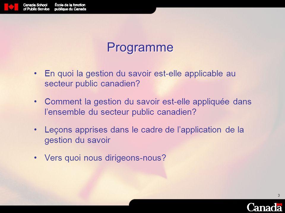 3 En quoi la gestion du savoir est-elle applicable au secteur public canadien? Comment la gestion du savoir est-elle appliquée dans lensemble du secte