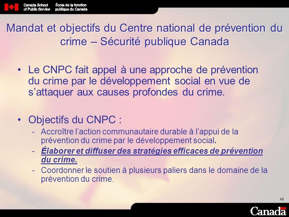 49 Mandat et objectifs du Centre national de prévention du crime – Sécurité publique Canada Le CNPC fait appel à une approche de prévention du crime p