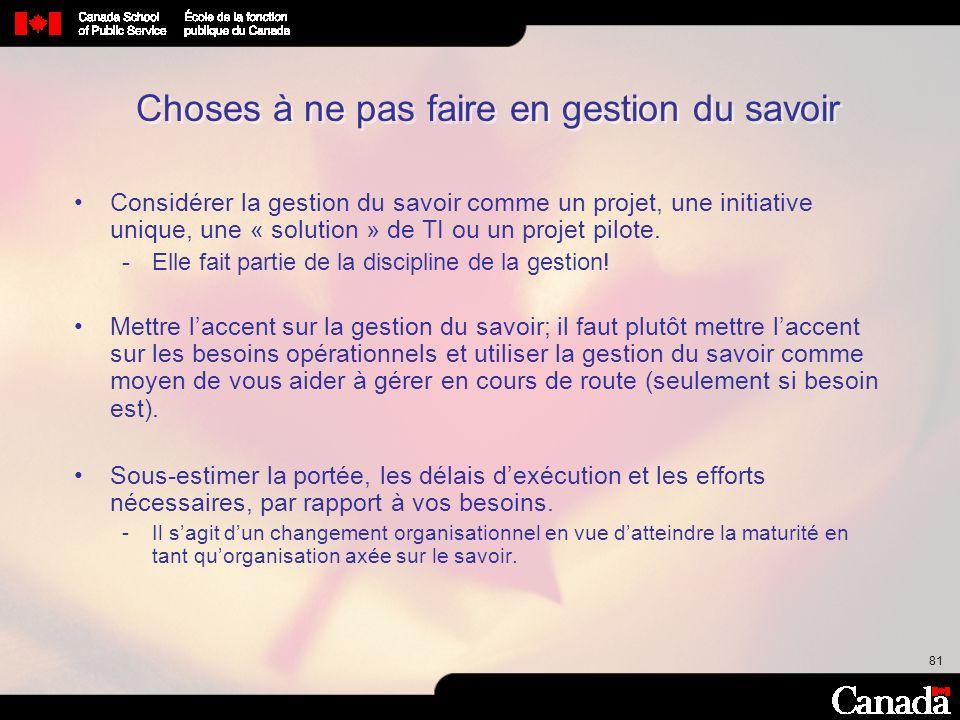 81 Choses à ne pas faire en gestion du savoir Considérer la gestion du savoir comme un projet, une initiative unique, une « solution » de TI ou un pro