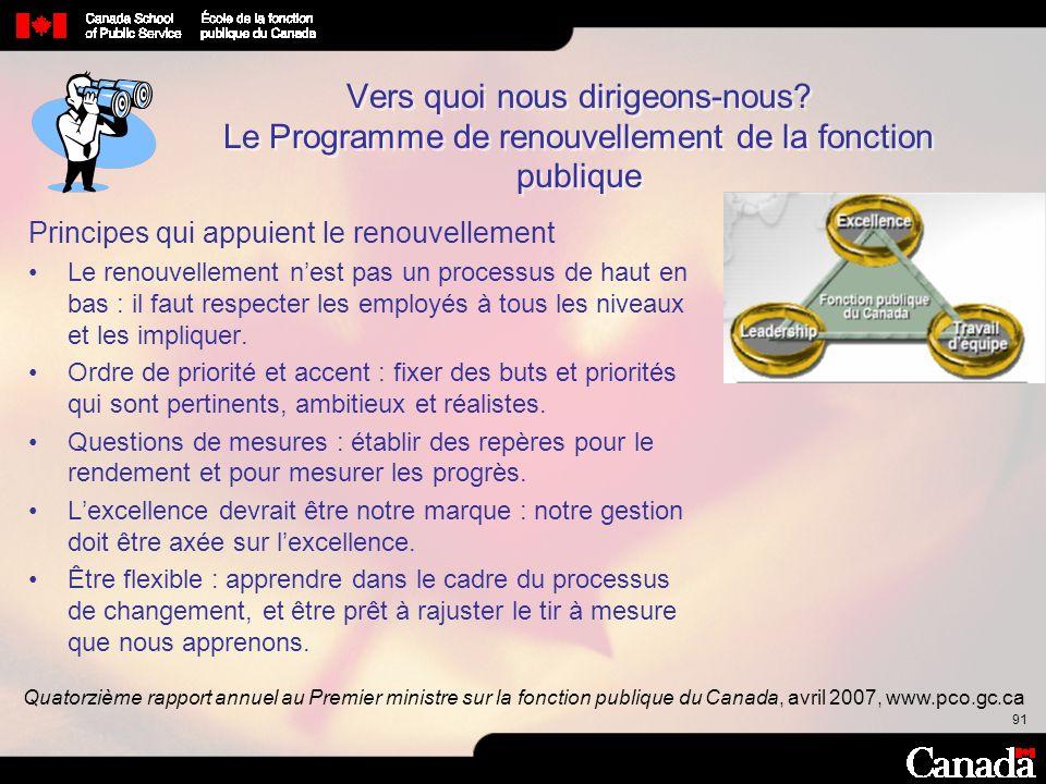 91 Vers quoi nous dirigeons-nous? Le Programme de renouvellement de la fonction publique Principes qui appuient le renouvellement Le renouvellement ne