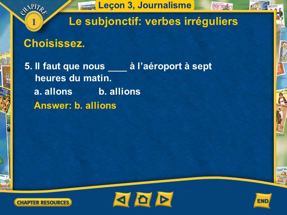 1 Answer: b. allions Choisissez. Le subjonctif: verbes irréguliers 5. Il faut que nous ___ à laéroport à sept heures du matin. a. allons b. allions Le