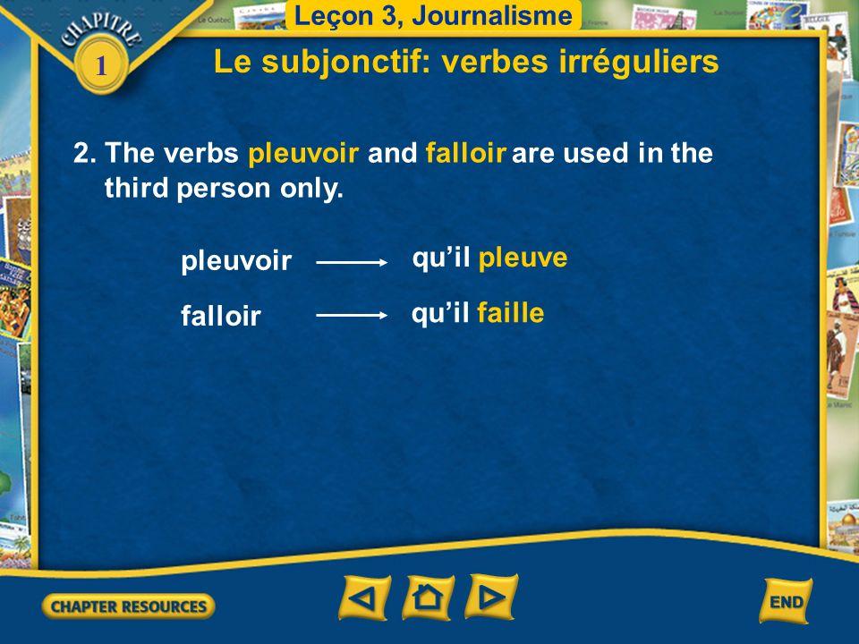 1 2. The verbs pleuvoir and falloir are used in the third person only. pleuvoir quil pleuve falloir quil faille Le subjonctif: verbes irréguliers Leço