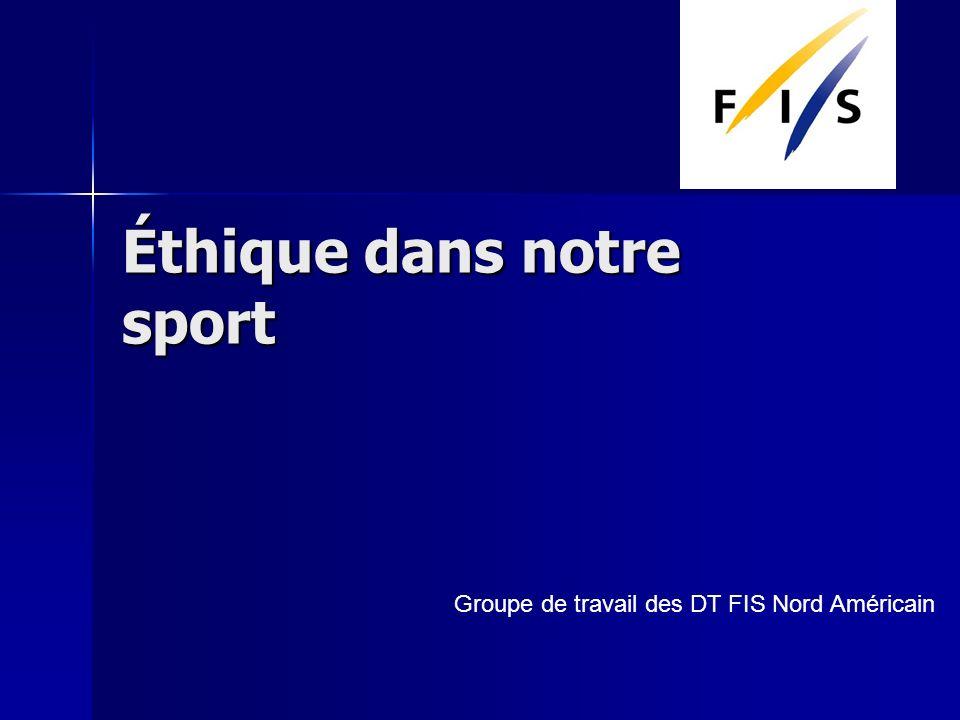 Éthique dans notre sport Groupe de travail des DT FIS Nord Américain