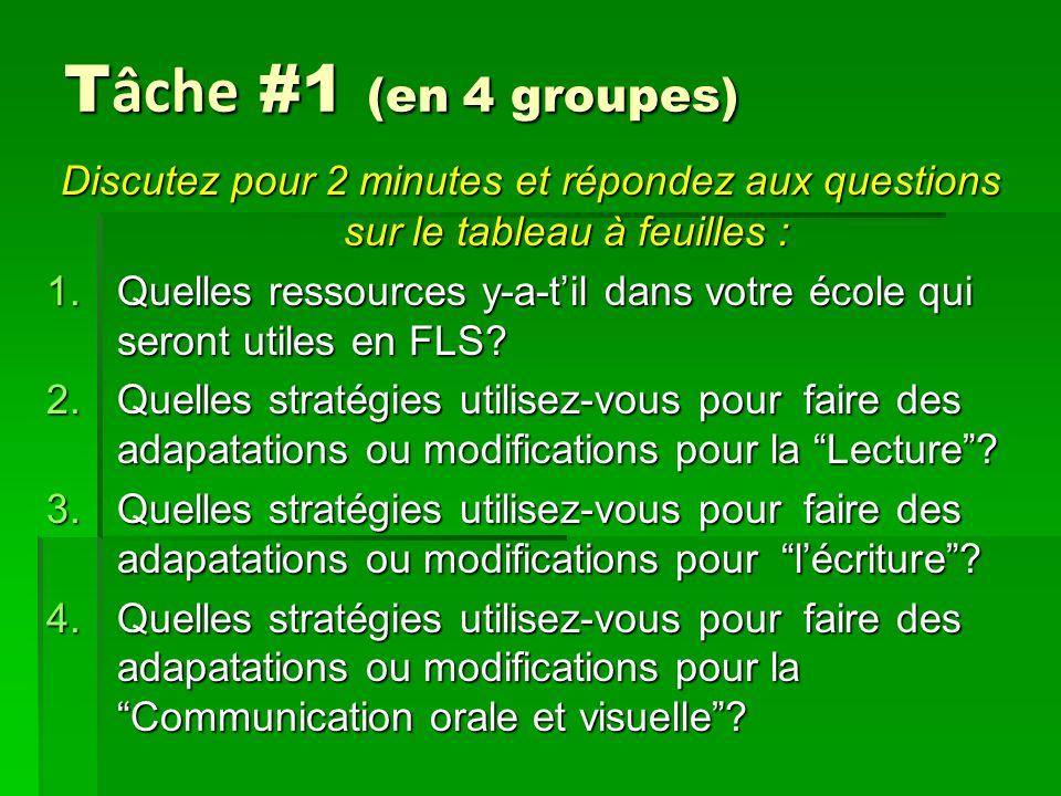 T âche #1 (en 4 groupes) Discutez pour 2 minutes et répondez aux questions sur le tableau à feuilles : 1.Quelles ressources y-a-til dans votre école qui seront utiles en FLS.