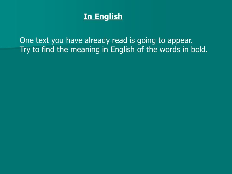 In English One text you have already read is going to appear. Try to find the meaning in English of the words in bold.