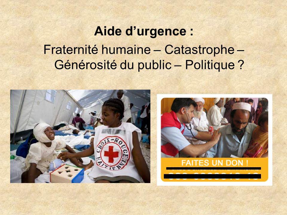 Aide durgence : Fraternité humaine – Catastrophe – Générosité du public – Politique
