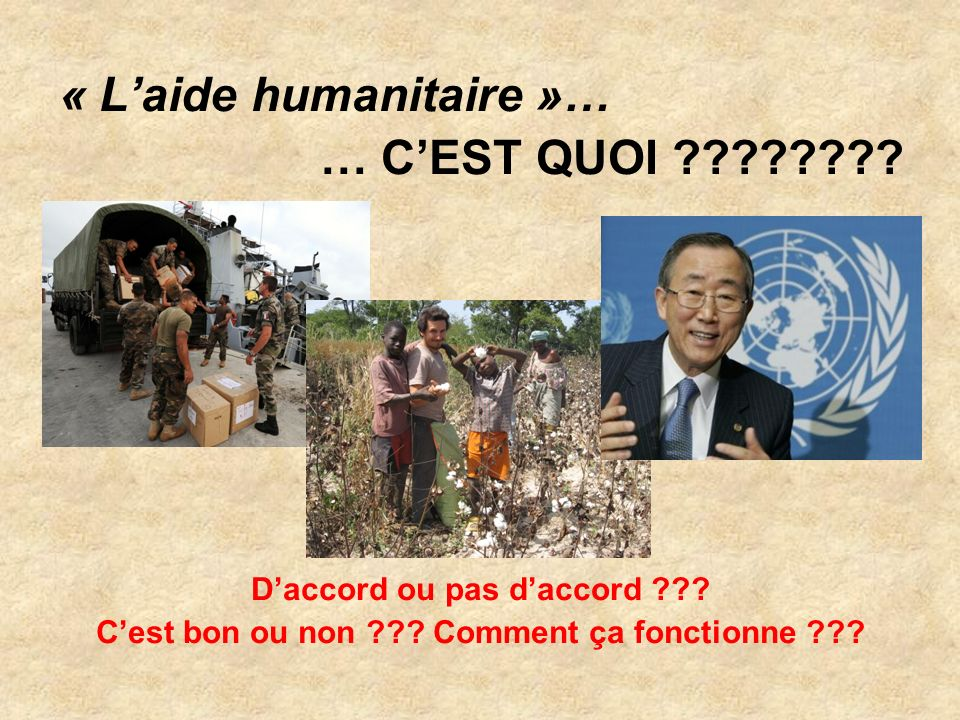 « Laide humanitaire »… … CEST QUOI ???????. Daccord ou pas daccord ??.