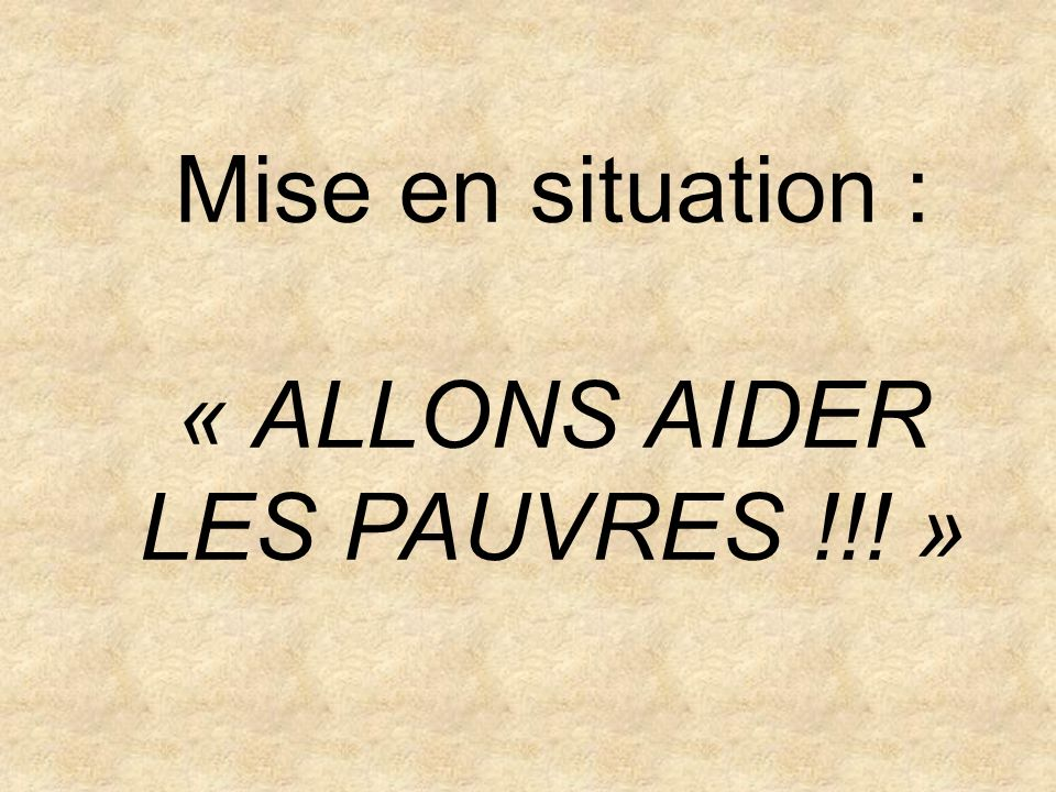 Mise en situation : « ALLONS AIDER LES PAUVRES !!! »