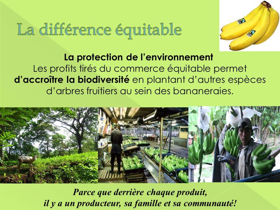 Parce que derrière chaque produit, il y a un producteur, sa famille et sa communauté! La protection de lenvironnement Les profits tirés du commerce éq