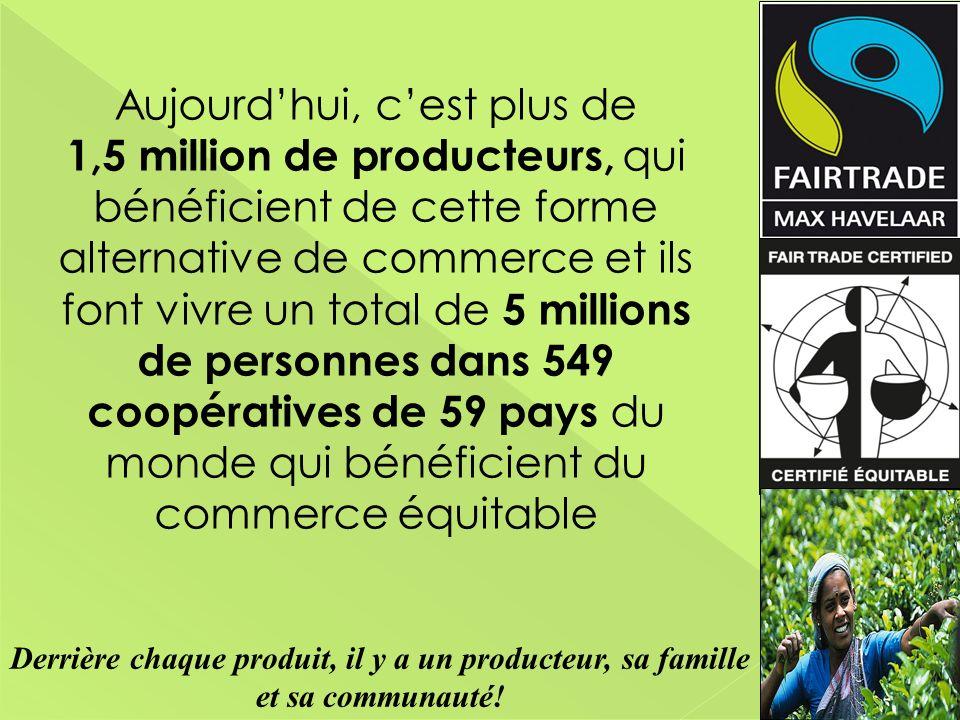 Aujourdhui, cest plus de 1,5 million de producteurs, qui bénéficient de cette forme alternative de commerce et ils font vivre un total de 5 millions d