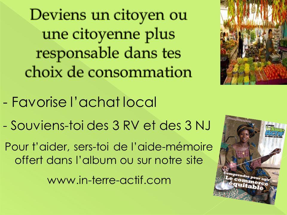 - Favorise lachat local - Souviens-toi des 3 RV et des 3 NJ Pour taider, sers-toi de laide-mémoire offert dans lalbum ou sur notre site www.in-terre-a