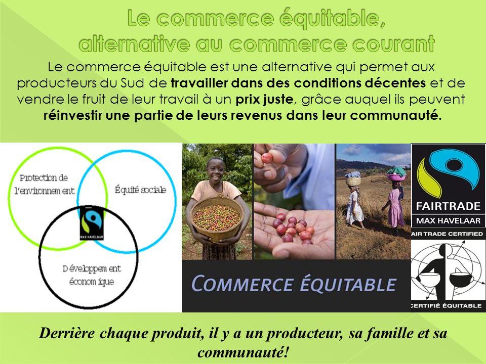 Le commerce équitable est une alternative qui permet aux producteurs du Sud de travailler dans des conditions décentes et de vendre le fruit de leur t