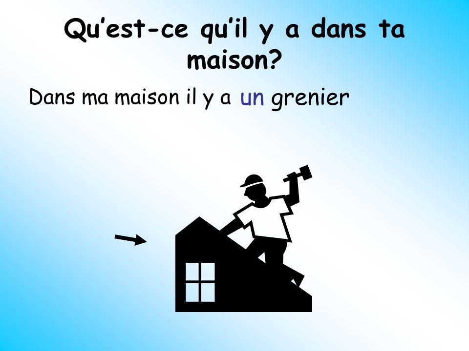 Quest-ce quil y a dans ta maison? Dans ma maison il y a un grenier