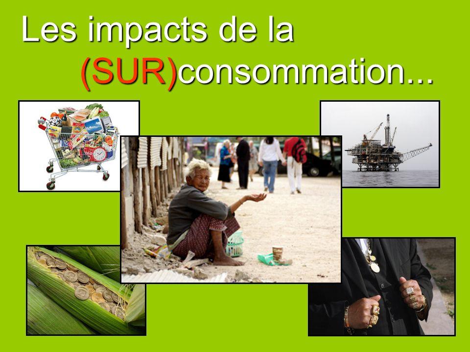 Les impacts de la (SUR)consommation...