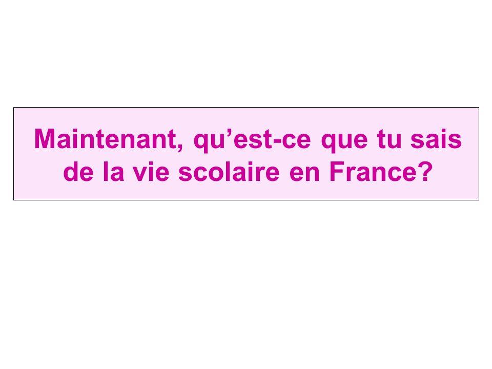 Maintenant, quest-ce que tu sais de la vie scolaire en France?