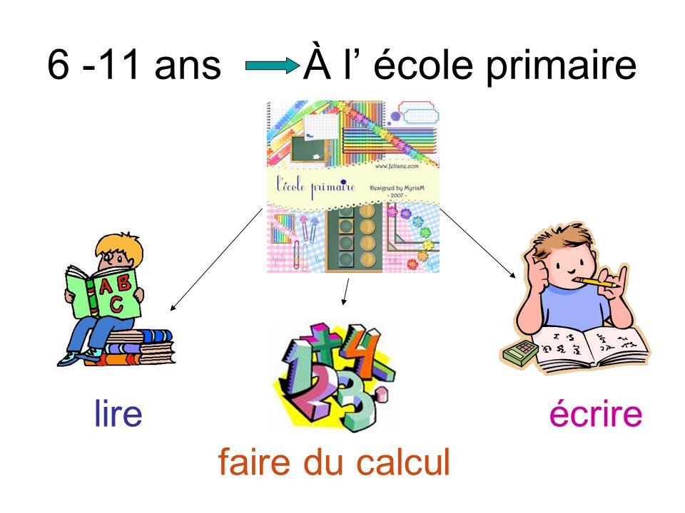 6 -11 ans À l école primaire lire faire du calcul écrire