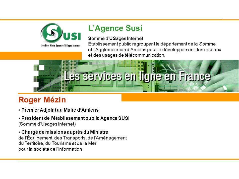 Roger Mézin Premier Adjoint au Maire dAmiens Président de létablissement public Agence SUSI (Somme dUsages Internet) Chargé de missions auprès du Mini