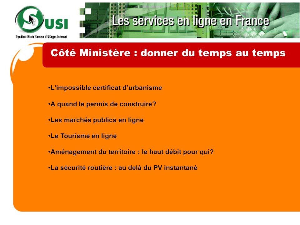 Côté Ministère : donner du temps au temps Limpossible certificat durbanisme A quand le permis de construire? Les marchés publics en ligne Le Tourisme