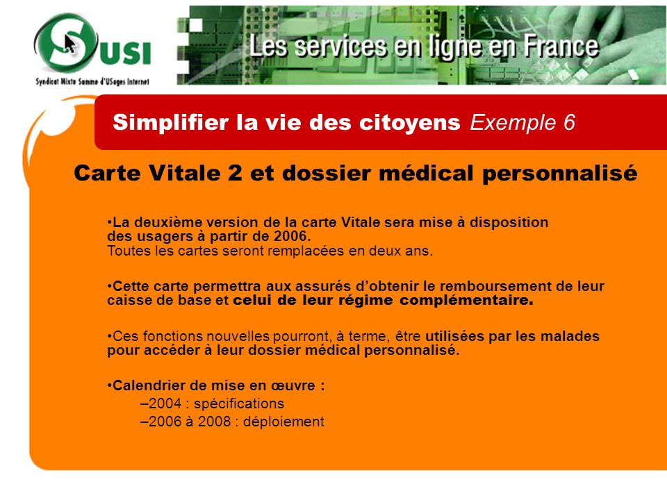 Carte Vitale 2 et dossier médical personnalisé La deuxième version de la carte Vitale sera mise à disposition des usagers à partir de 2006. Toutes les