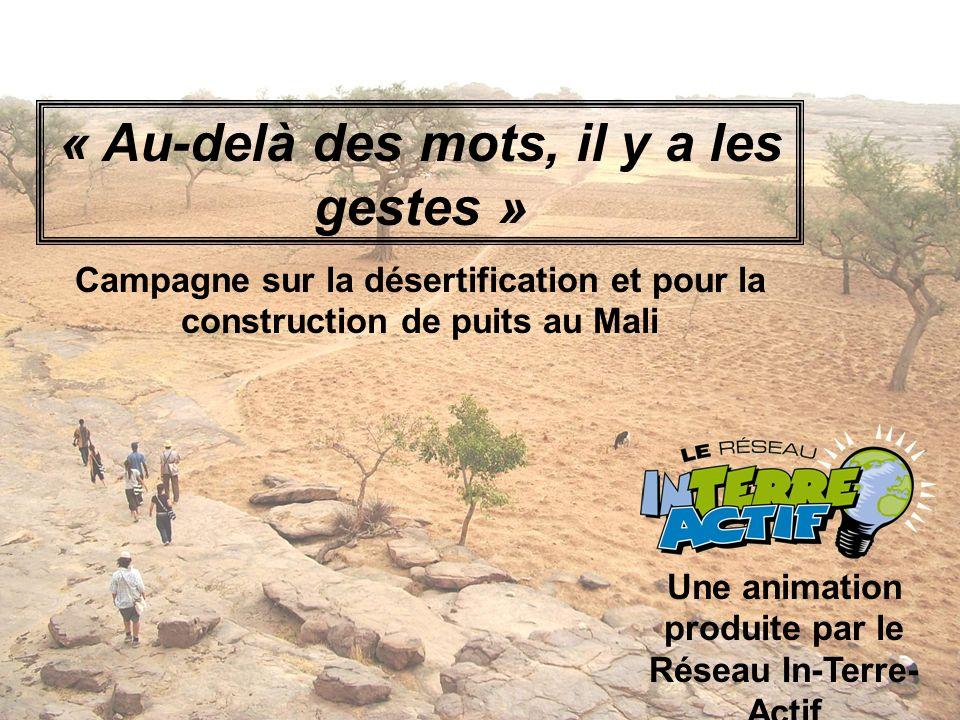 « Au-delà des mots, il y a les gestes » Campagne sur la désertification et pour la construction de puits au Mali Une animation produite par le Réseau