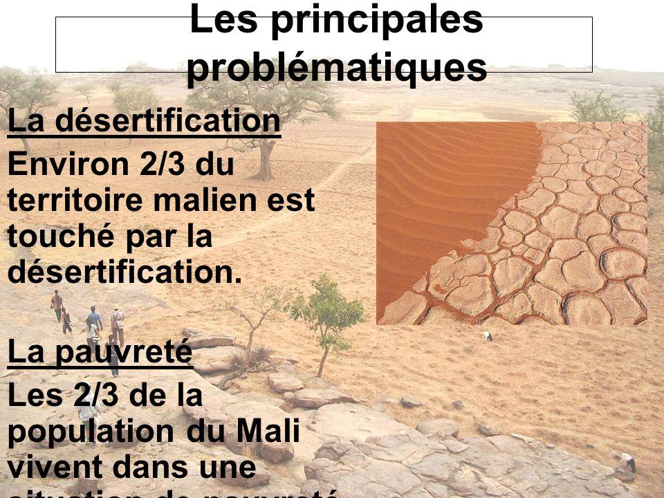 Les principales problématiques La désertification Environ 2/3 du territoire malien est touché par la désertification. La pauvreté Les 2/3 de la popula