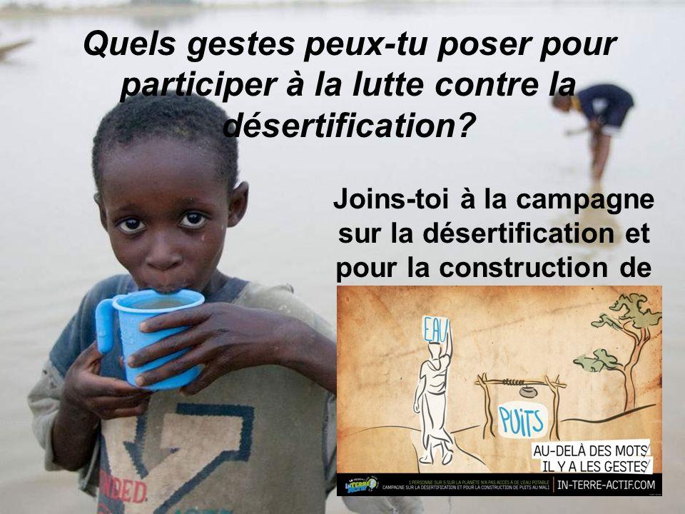 Quels gestes peux-tu poser pour participer à la lutte contre la désertification? Joins-toi à la campagne sur la désertification et pour la constructio