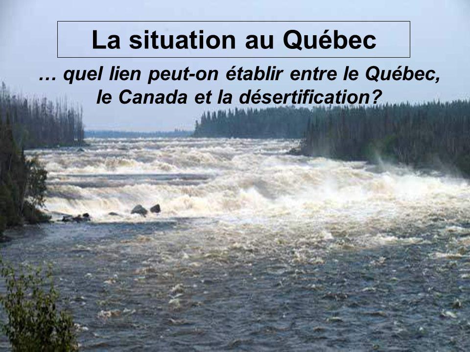 La situation au Québec … quel lien peut-on établir entre le Québec, le Canada et la désertification?