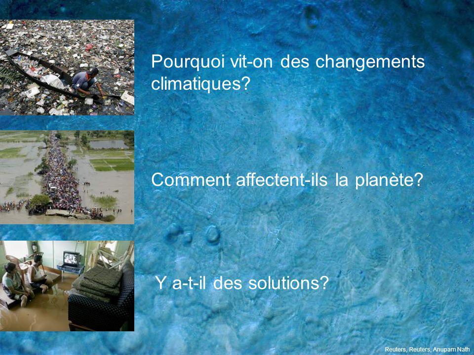 Y a-t-il des solutions? Pourquoi vit-on des changements climatiques? Comment affectent-ils la planète? Reuters, Reuters, Anupam Nath