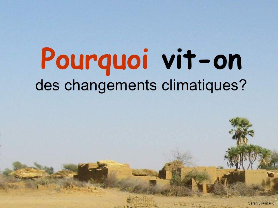 Définition des changements climatiques : Tout changement du climat dans le temps, quil soit dû à la variabilité naturelle ou à lactivité humaine (GIEC, 2007) Sarah St-Arnaud